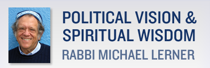 Political Vision and Spiritual Wisdom Rabbi Michael Lerner
