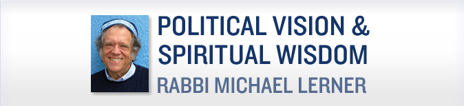 Political Wisdom and Spiritual Vision from Rabbi Michael Lerner