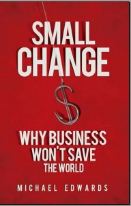 Small Change: Why Businesses Won't Save the World Cover